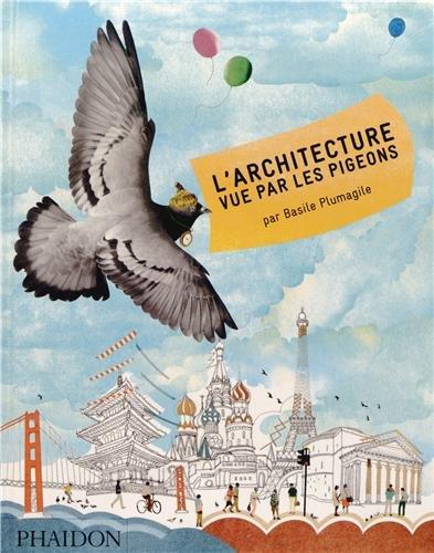 L'architecture vue par les pigeons, par Basile Plumagile
